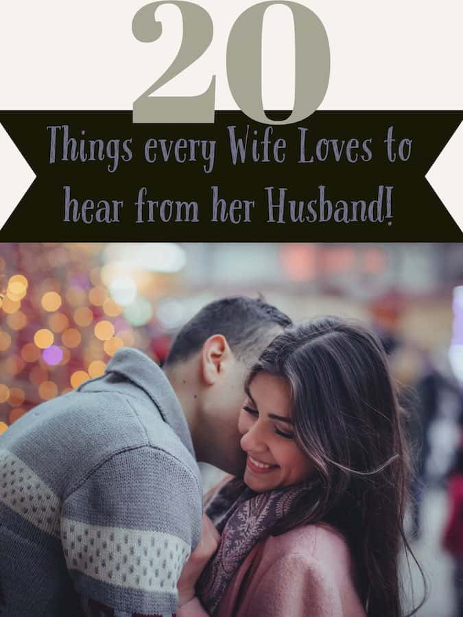 20 Things Every Wife wants to Hear from Her Husband